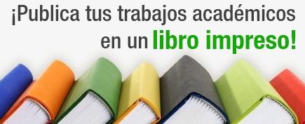 ¡Publica tus trabajos académicos en un libro impreso!